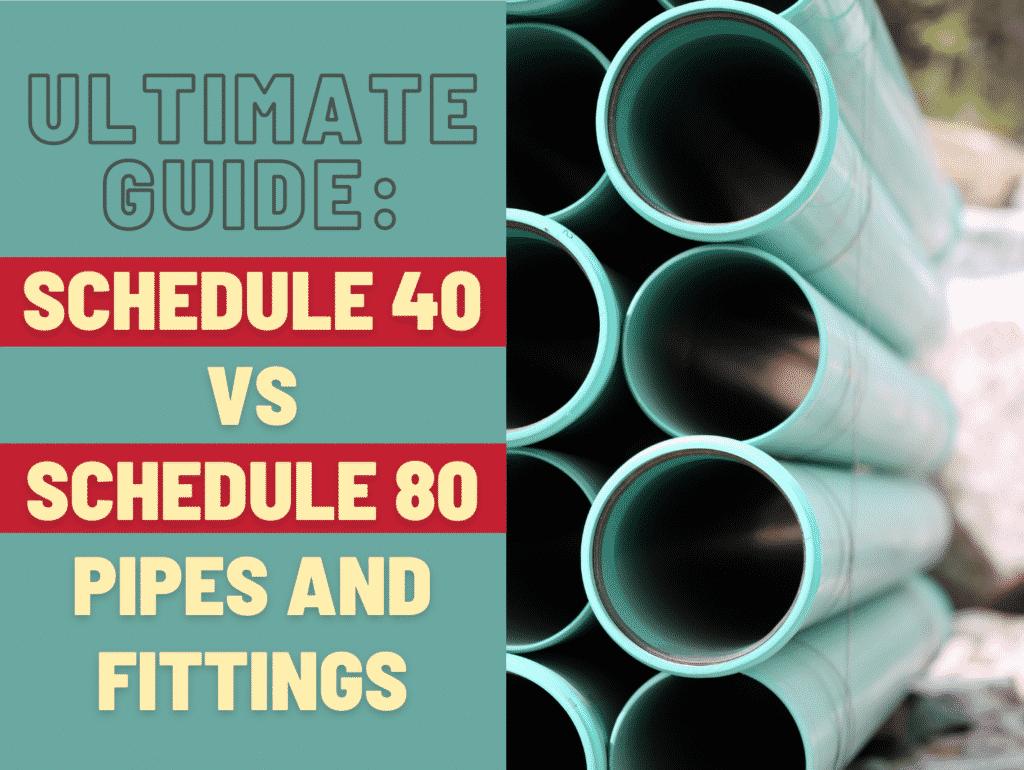 Ultimate Guide Schedule 40 vs Schedule 80 PVC Pipe